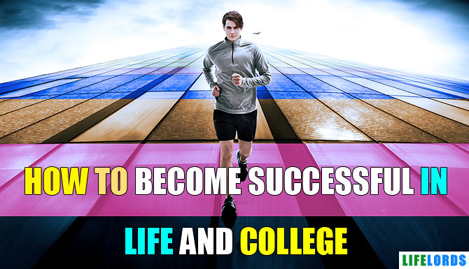 How to Be Successful in Life and College