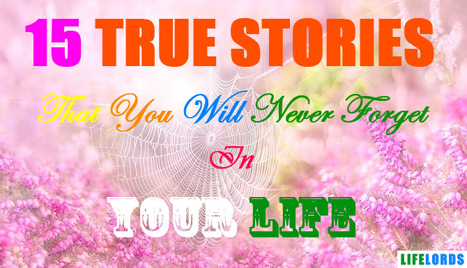 True Stories That You Will Never Forget