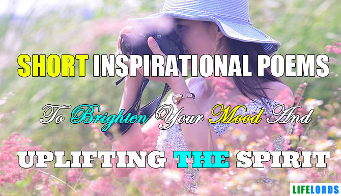 Short Inspirational Poems To Uplift Your Spirit