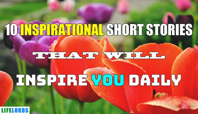 Inspirational Short Stories To Inspire You Everyday